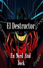 """""""El Destructor en Nerd And Jock"""" by xxXCrAzYdOgXxx"""