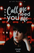 Call Me When You Need Me ↷ changki [concluída] by pinkihyunnie