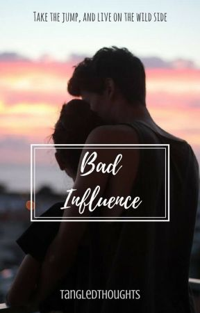 Bad Influence [COMING SOON] by -tangledthoughts