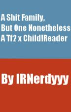 A Shit Family, But One Nonetheless - TF2 x Child!Reader by IRNerdyyy