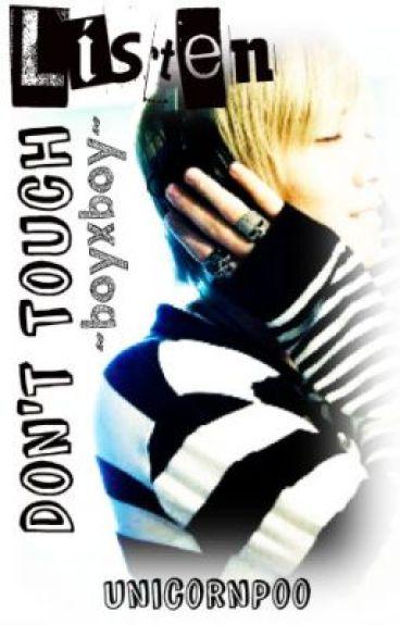 Listen, Don't Touch ~BOYXBOY~