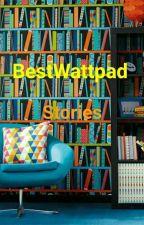 BestWattpadStories by RainbowBracelet