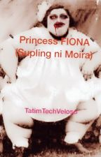 🔪PRINCESS FIONA🔪 (Ang Supling ni Moira)® by TatimTechVeloso