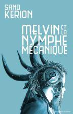 Melvin et la Nymphe Mécanique by SandKerion