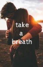 take a breath by infinito96