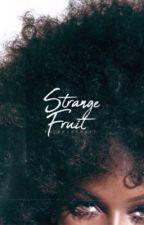 Strange Fruit ☽ styles  by pacifyherafi