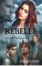 Rebelle Tome1: Dis moi qui je suis... by Plumelibre0905
