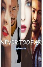 Never too far ( Jamais trop loin) by Tylumia