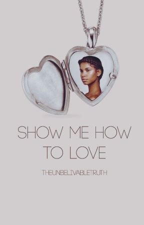 Show Me How To Love (DISCONTINUED) by UnbelievableTruth