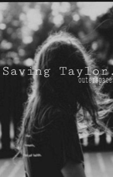 Saving Taylor.