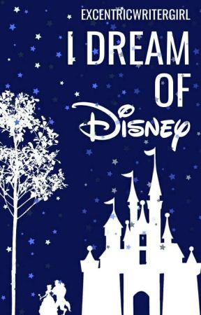 I Dream of Disney (One-shots) by ExcentricWriterGirl