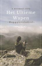 Het Ultieme Wapen by -HappyLittleGirl-