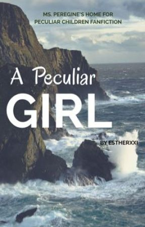 A Peculiar Girl (Miss Peregrine's Home for Peculiar Children fanfiction) by EstherXXI