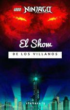 NINJAGO: El show de los villanos  by StarBeats