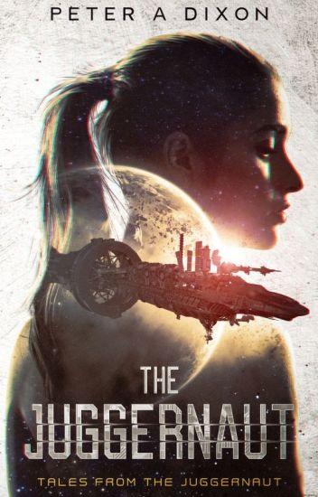 The Juggernaut (Tales from the Juggernaut #1)   Complete [Wattys Shortlist 2018]