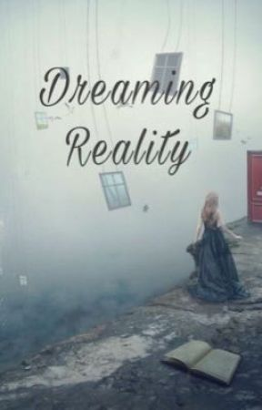 Dreaming Reality by AnonymouslyUnknown27