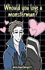 ✘¿Amarías a un Monstruo?✘ © by -justdollparts
