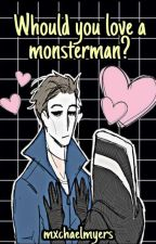 [ Would you Love a Monsterman? ] © by -justdollparts