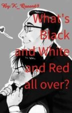 What's Black and White and Red all over? by K_Queen69
