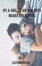 I'm a girl in an all boys boarding school by lilybrand03