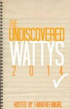 The Undiscovered Wattys- 2014 *VOTING CLOSED* by FairaTheFangirl