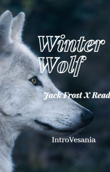 Jack Frost X Reader °Winter Wolf° - StandAbsentmindedly