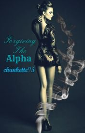 Forgiving the Alpha(Completed) by chunkette95