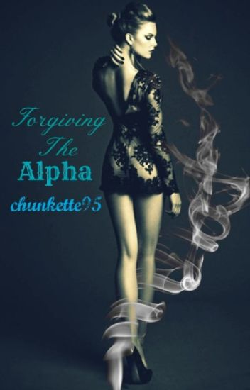 Forgiving the Alpha(Completed)