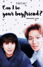 ❝Can I be your boyfriend?❞ ➧ ║ChanBaek║ by firstax