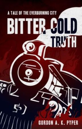 Bitter Cold Truth: A Tale of the Everburning City by Arveliot