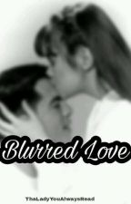 BLURRED LOVE (LeAga FanFic) by TheLadyYouAlwaysRead