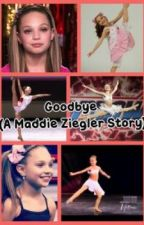Goodbye (A Maddie Ziegler Story) :) <3 by RachelleV04