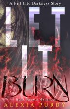 Let it Burn (A Fall into Darkness Story) by AlexiaPurdy