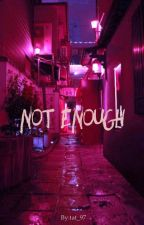 Not Enough by tat_97