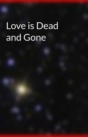 Love is Dead and Gone by dtcstewart