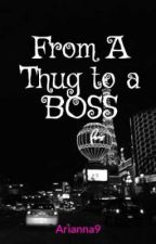 From A Thug to a BOSS (On Hold) by Arianna9