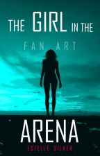 THE GIRL IN THE ARENA: FAN ART by EstelleSilver