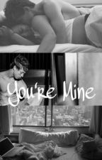 You're Mine by Kidrauhl7926