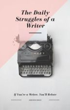 The Daily Struggles of a Writer by UncommonWriter1