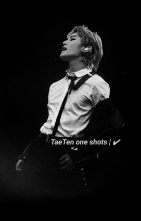 ×TaeTen One Shots×  by whiplashncity