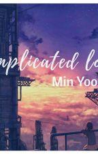 [ff] Complicated Love || myg by jjungkookbangtan