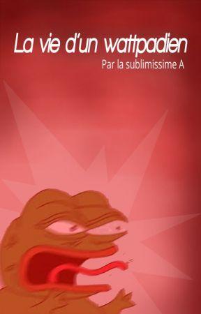 La vie d'un wattpadien by PartieFrancophone
