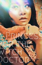 A Princess for the Witch Doctor (Legends of Rahasia) by authorsophiawhitte