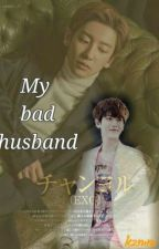 ♤My Bad Husband ♤ by CHANBAEK_UNIQUE