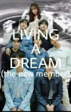 Living A Dream (The New Member) by LESLIEJEWELKIM