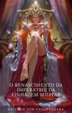 O Renascimento da Imperatriz da Linhagem Militar by SakuraNegra_