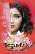 BORN TO RULE [ #Betrothal ] by -peacefulness-