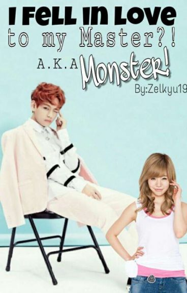 I fell in love to my Master?! a.k.a Monster! {On Going}