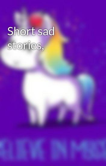 Short sad stories, - sportamanaic1 - Wattpad