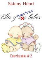 Ella y Nuestros Bebés by SkinnyHeart7